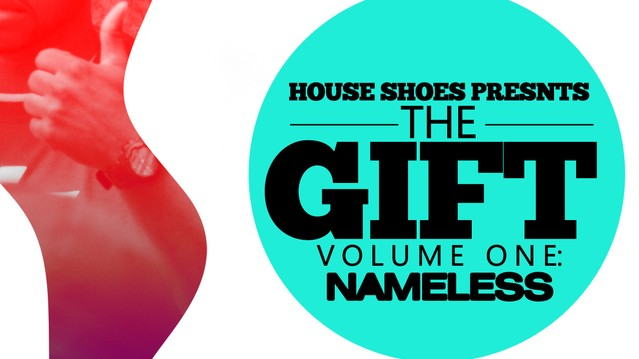 "Gotta Hear This | House Shoes Presents: ""The Gift Volume One"" – Nameless"